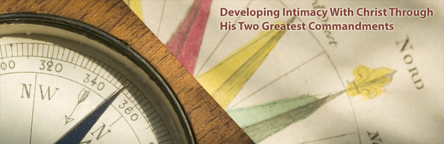 Journey to More Developing Intimacy With Christ Through His Two Great Commandments